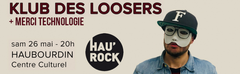 Hau'rock : Klub des loosers + Merci Technologie
