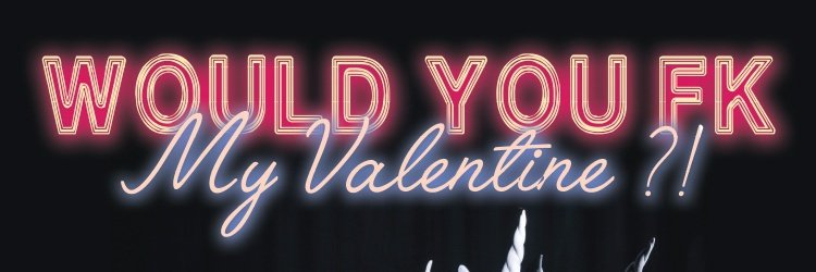 Would You F*** My Valentine ? #4 Erotic Market, Schlasss, Lady Joe & Qo Boylesque