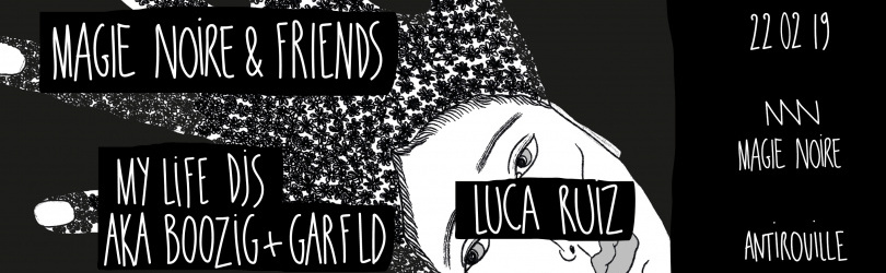 Magie Noire & Friends w/ Mylife djs + Luca Ruiz