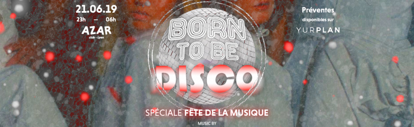 Born to be Disco - Fête de la musique - Azar Club