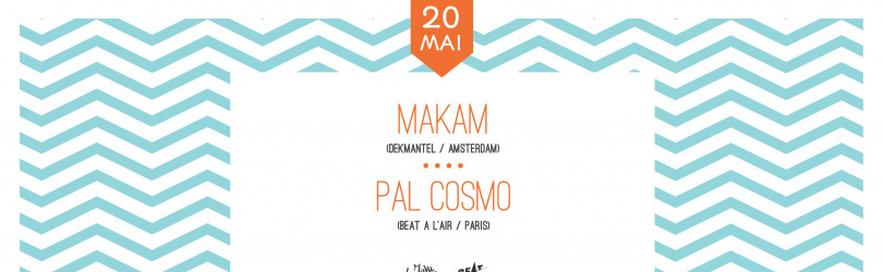 Beat à l'air presents Makam : 4h Set (veille de jour férie)