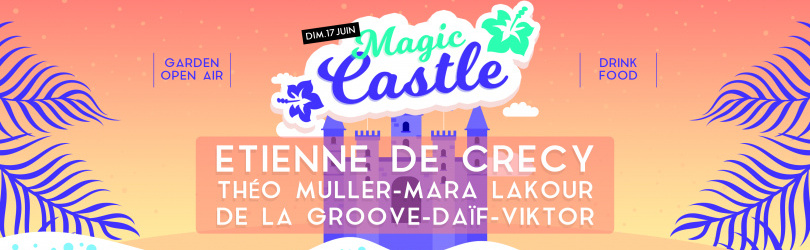 MAGIC CASTLE OPEN AIR w/ Etienne De Crecy and more
