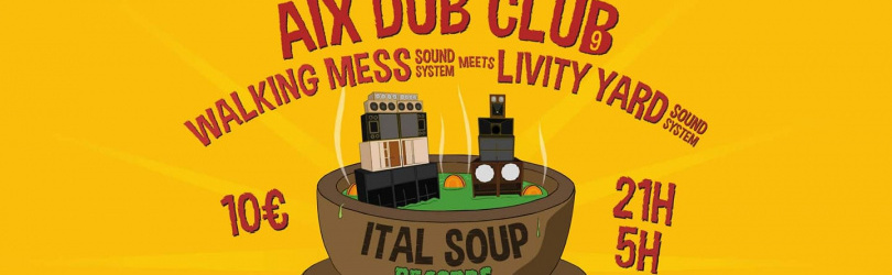 Aix dub Club #9 Walking mess meets livity yard + I-tal Soup UK principal